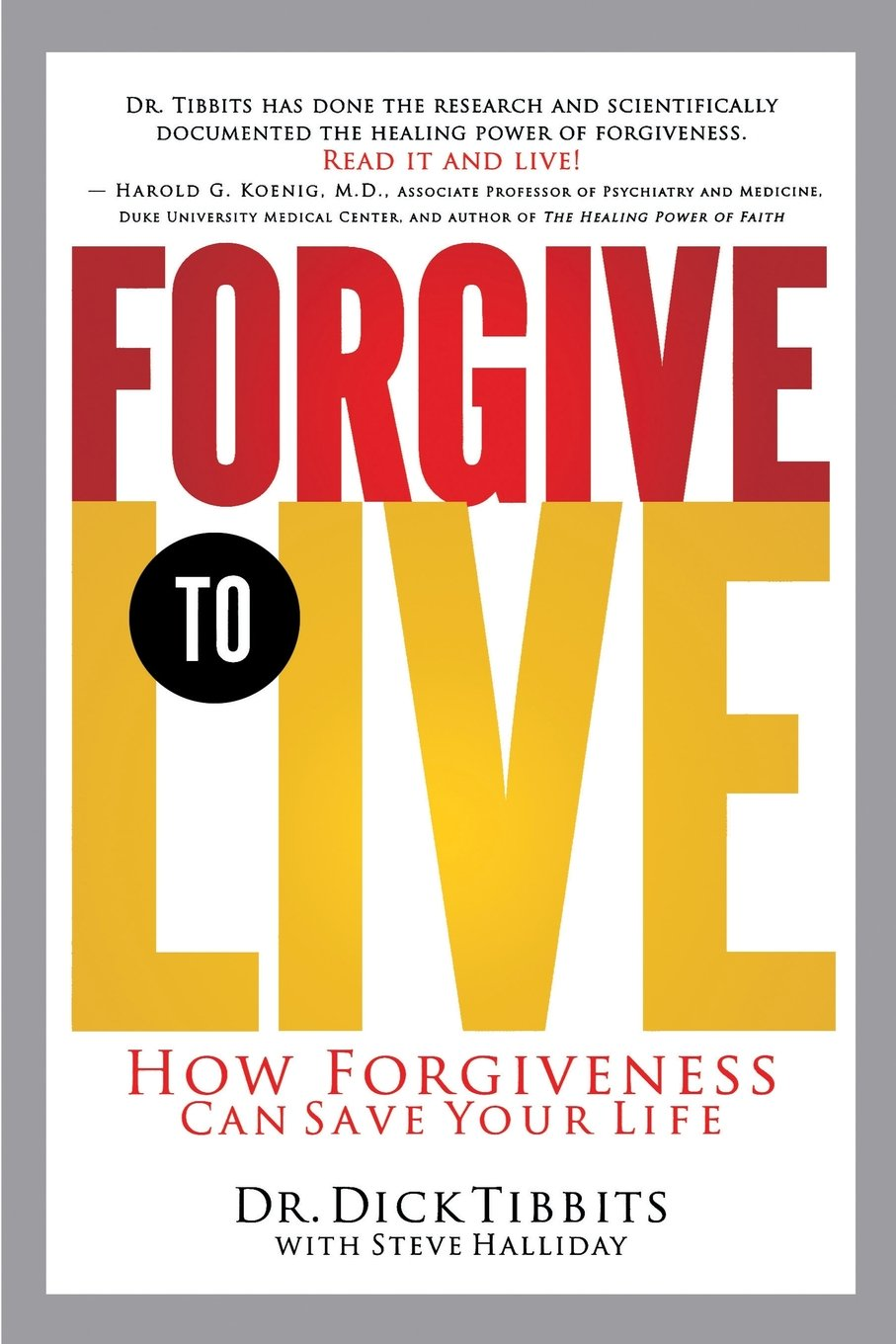 Forgive To Live How Forgiveness Can Save Your Life Dr Dick Tibbits