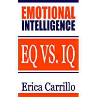 EMOTIONAL INTELLIGENCE: EQ vs. IQ (Improve Your Social Skills, Emotions, Communication Skills, Self Confidence) (English Edition)