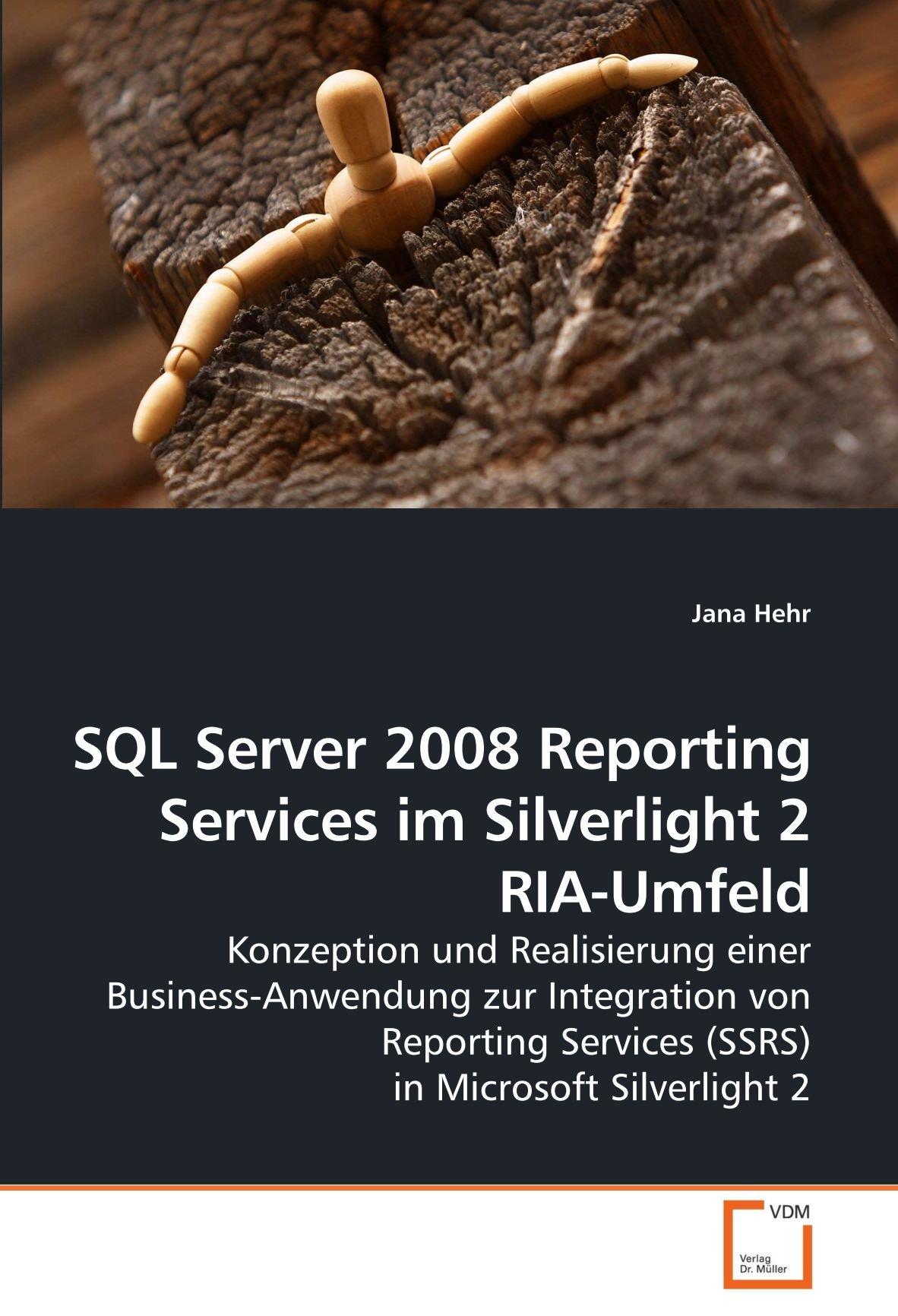 Read Online SQL Server 2008 Reporting Services im Silverlight 2 RIA-Umfeld: Konzeption und Realisierung einer Business-Anwendung zur Integration von Reporting ... in Microsoft Silverlight 2 (German Edition) pdf epub