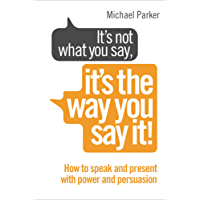 It's Not What You Say, It's The Way You Say It!: How to sell yourself when it really matters (English Edition)