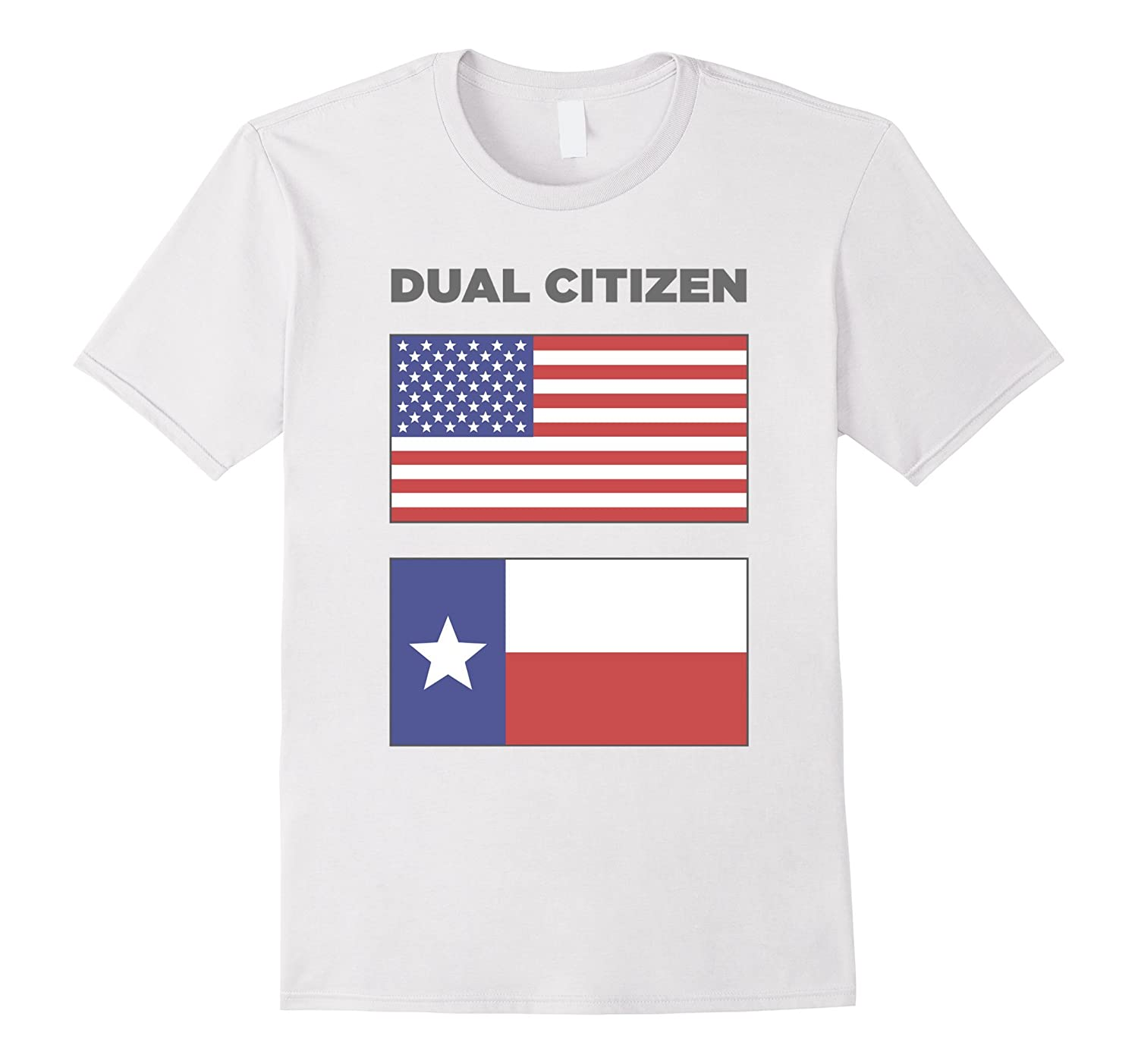 de7c1ae68 Dual Citizen of the United States and Texas White T-Shirt-CL – Colamaga