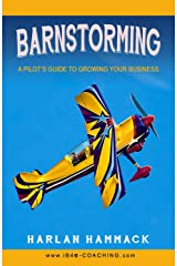 Barnstorming: A Pilot's Guide to Growing Your Business Kindle Edition