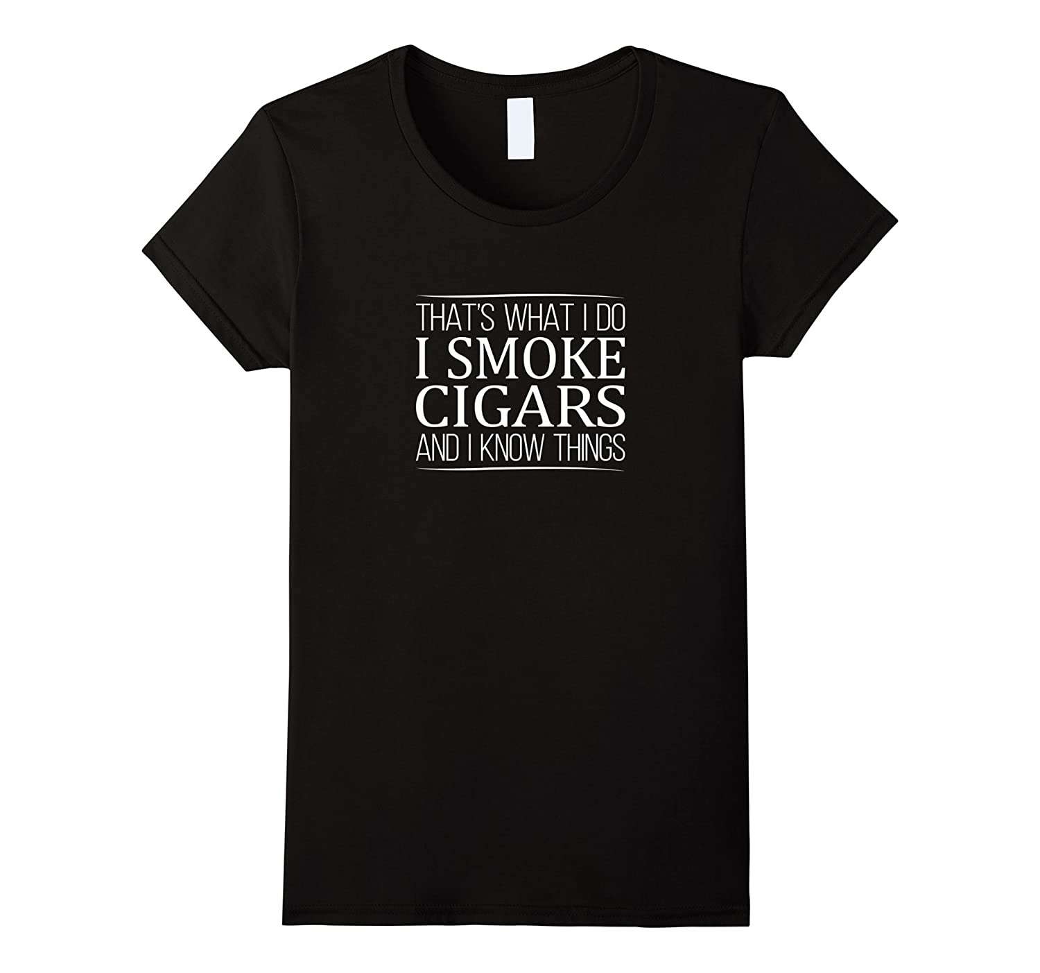 That's What I Do – I Smoke Cigars – And I Know Things Shirt