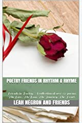 Poetry Friends in Rhythm & Rhyme: Friends in Poetry. A collection of over 250 poems. The Love. The Loss. The Journey. The Heart. Kindle Edition