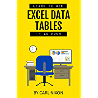 Learn To Use Excel Data Tables In An Hour (English Edition)