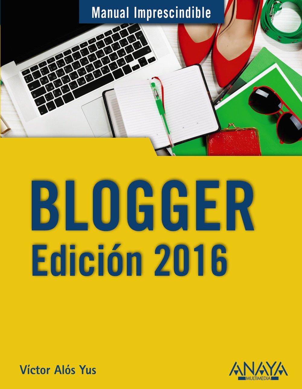 Blogger. Edición 2016 (Manuales Imprescindibles): Amazon.es: Víctor Alós Yus: Libros