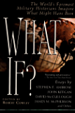 What If?: The World's Foremost Historians Imagine What Might Have Been (What If Essays)