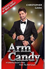 Arm Candy:  A Celebrity Escort's Tales From The Red Carpet Kindle Edition