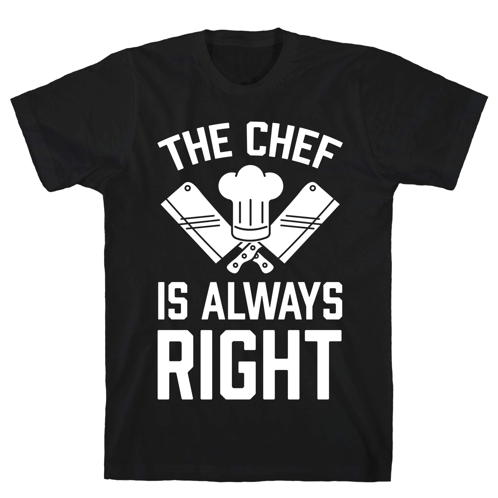 The Chef Is Always Right Tee 9168 Shirts