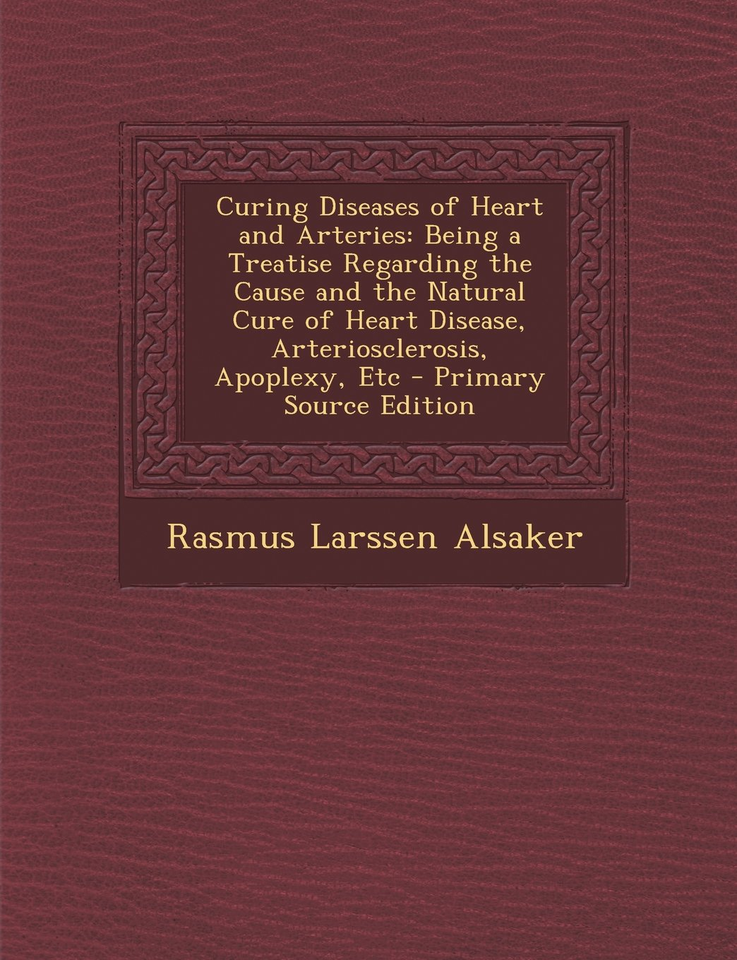 Download Curing Diseases of Heart and Arteries: Being a Treatise Regarding the Cause and the Natural Cure of Heart Disease, Arteriosclerosis, Apoplexy, Etc pdf