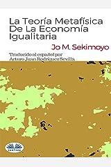 La Teoría Metafísica De La Economía Igualitaria (Spanish Edition) Kindle Edition