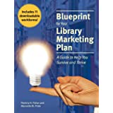Blueprint for Your Library Marketing Plan: A Guide to Help You Survive and Thrive
