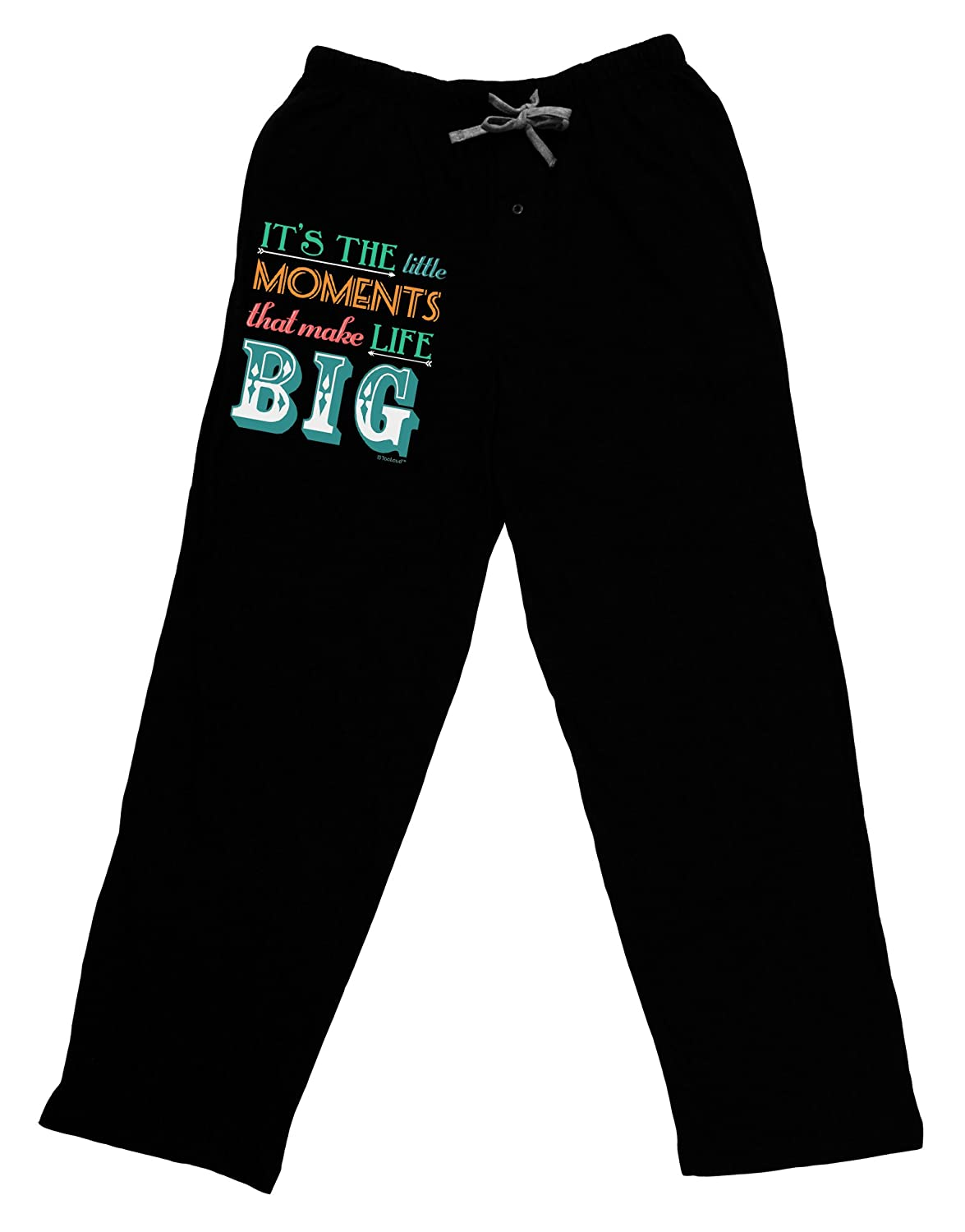 Color Adult Lounge Pants TooLoud It/'s The Little Moments That Make Life Big