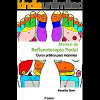 Manual  de Reflexoterapia Podal: Curso prático para iniciantes (Portuguese Edition)