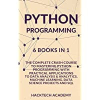 Python Programming: 6 Books in 1 - The Complete Crash Course to Mastering Python Programming with Practical Applications…