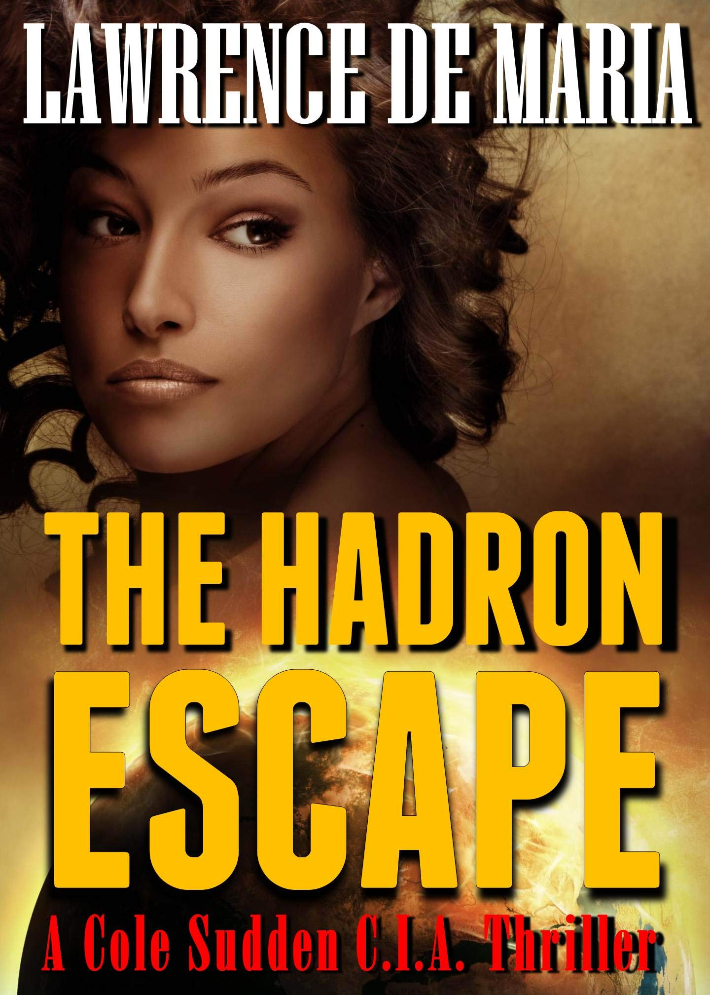 THE HADRON ESCAPE: A Cole Sudden C.I.A. Action Thriller (COLE SUDDEN CIA THRILLERS Book 2)