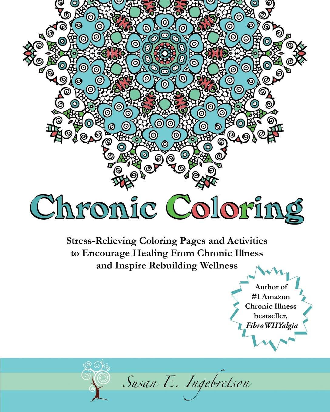 Chronic Coloring Stress Relieving Coloring Pages And Activities To Encourage Healing From Chronic Illness And Inspire Rebuilding Wellness Ingebretson Susan E Ornelas Fawn 9780984311828 Amazon Com Books