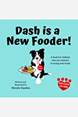 Dash is a New Fooder!: A book for children who are resistant to trying new foods. (Dash Learns Life Skills 2) Kindle Edition