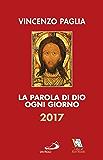 La Parola di Dio ogni giorno 2017 (Parola e liturgia)