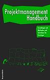 Projektmanagement Handbuch - Grundlagen mit Methoden und Techniken für Einsteiger