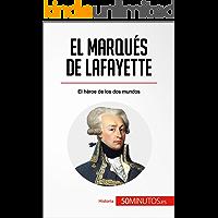 El marqués de Lafayette: El héroe de los dos mundos (Historia)