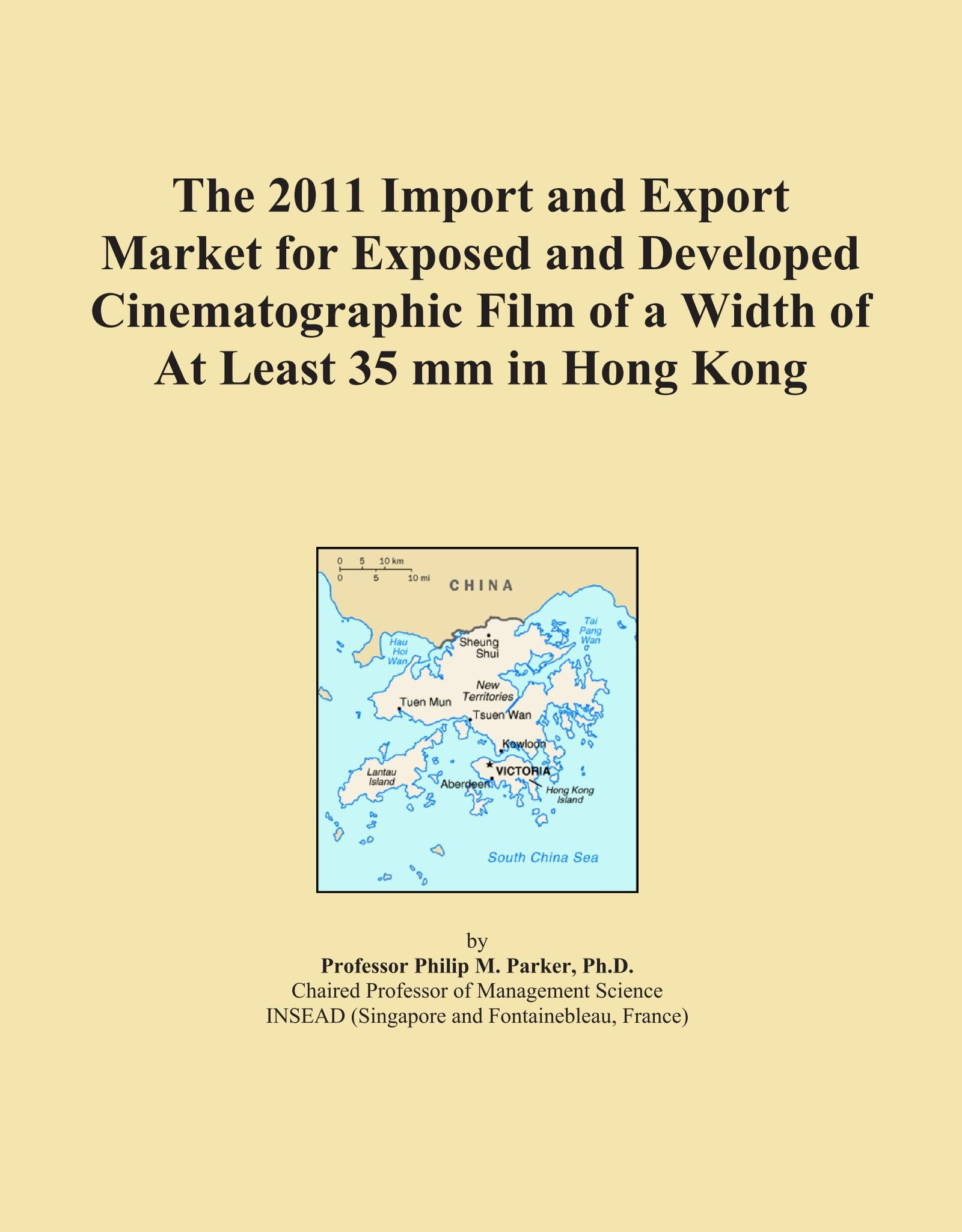 The 2011 Import and Export Market for Exposed and Developed Cinematographic Film of a Width of At Least 35 mm in Hong Kong ebook