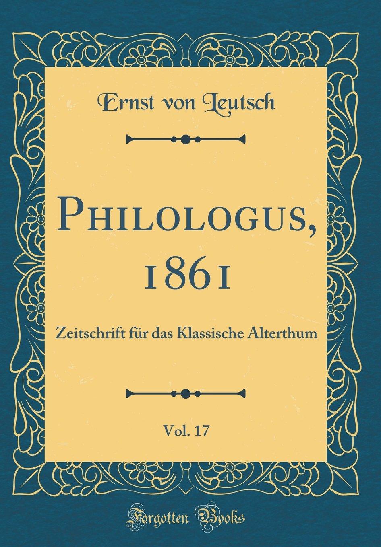 Philologus, 1861, Vol. 17: Zeitschrift für das Klassische Alterthum (Classic Reprint) (German Edition) ebook