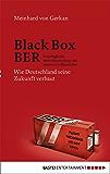 Black Box BER: Vom Flughafen Berlin Brandenburg und anderen Großbaustellen. Wie Deutschland seine Zukunft verbaut
