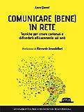Comunicare (bene) in rete. Tecniche per creare contenuti e diffonderli efficacemente sul Web