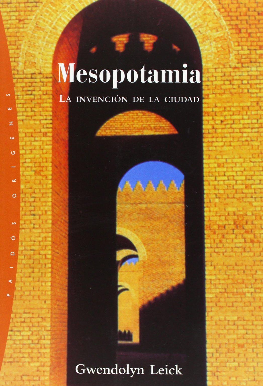 Mesopotamia: La invención de la ciudad (Orígenes): Amazon.es: Leick, Gwendolyn: Libros