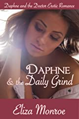 Daphne and the Daily Grind (Daphne and the Doctor Erotic Romance Book 3) Kindle Edition