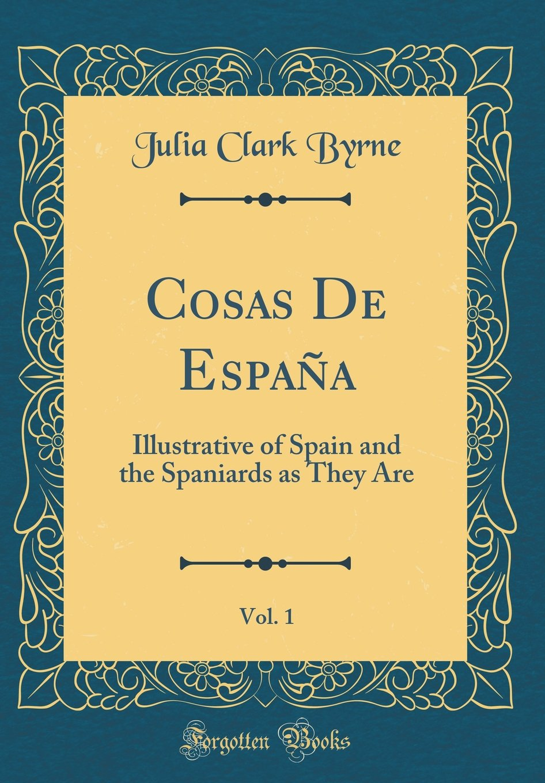 Cosas De España, Vol. 1: Illustrative of Spain and the Spaniards ...