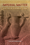Imperial Matter: Ancient Persia and the Archaeology of Empires (English Edition)