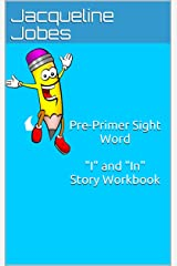 "Pre-Primer Sight Word ""I and In"" Story Workbook Kindle Edition"