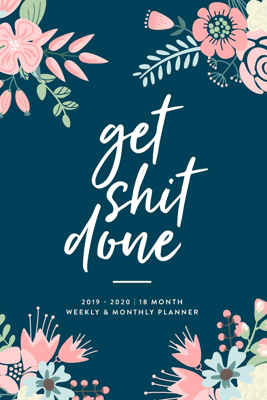 Amazon.com: Get Shit Done, 2019 - 2020 | 18 Month Weekly ...