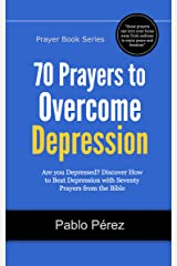 70 Prayers to Overcome Depression: Are You Depressed? Now You Can Beat Depression with Seventy Prayers from the Bible (Prayer Books Series Book 2) Kindle Edition