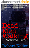 Dead Men Walking Volume 2: 50 American Killers Who Were Executed for Their Crimes (English Edition)