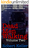 Dead Men Walking Volume 2: 50 American Killers Who Were Executed for Their Crimes