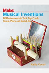 Musical Inventions: DIY Instruments to Toot, Tap, Crank, Strum, Pluck, and Switch On (Make) Paperback