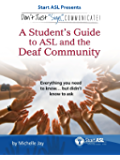 Don't Just Sign... Communicate!: A Student's Guide to American Sign Language and the Deaf Community