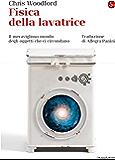 Fisica della lavatrice. Il meraviglioso mondo degli oggetti che ci circondano (La cultura Vol. 1224)