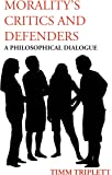 Morality's Critics and Defenders: A Philosophical Dialogue