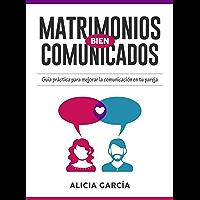 Matrimonios Bien Comunicados: Guía práctica para mejorar la comunicación en tu pareja (Spanish Edition