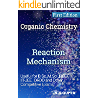 Reaction Mechanism in Organic Chemistry: For B.sc. ,M.Sc. , NEET, IIT-JEE And Other Competitive Exams (English Edition)