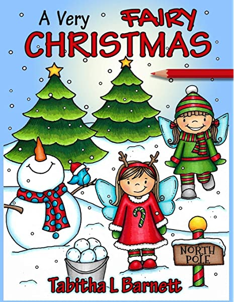 Amazon Com A Very Fairy Christmas Adult Christmas Coloring Book Featuring Fairies Holly Lights Wreathes Candy Canes Ribbons And More 9781711754925 Barnett Tabitha L Books