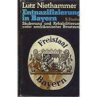 Entnazifizierung in Bayern. Säuberung und Rehabilitierung unter amerikanischer Besatzung