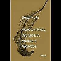 Wabi-sabi: para artistas, designers, poetas e filósofos