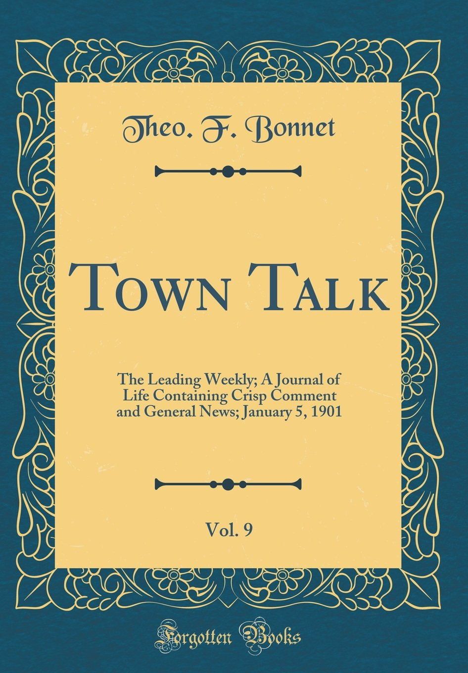 Download Town Talk, Vol. 9: The Leading Weekly; A Journal of Life Containing Crisp Comment and General News; January 5, 1901 (Classic Reprint) pdf epub