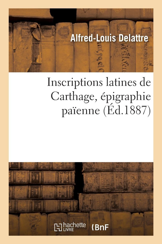Read Online Inscriptions Latines de Carthage, Épigraphie Païenne (French Edition) pdf epub