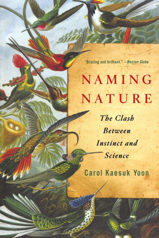 Naming Nature: The Clash Between Instinct And Science: Carol Kaesuk Yoon:  9780393338713: Books - Amazon.ca